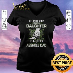 Funny Behind every smartass daughter is a truly asshole dad shirt sweater