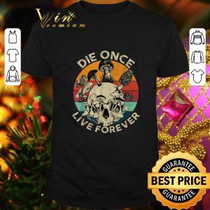 Funny Mushroom Skull Die Once Live Forever Vintage shirt