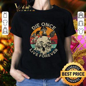 Funny Mushroom Skull Die Once Live Forever Vintage shirt 1