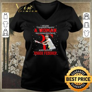 Hot Never underestimate a woman who tennis loves Roger Federer shirt sweater