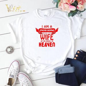 I am a strong woman because i am a wife of an angel in heaven shirt sweater