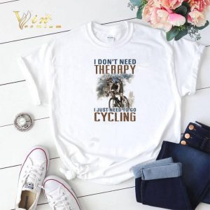 I don't need therapy i just need to go cycling shirt sweater