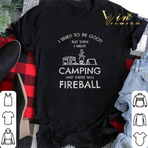 I tried to be good but then i went camping and there was fireball shirt sweater