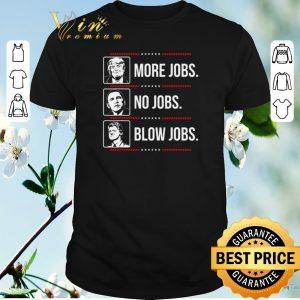 Official Trump More Jobs Obama No Jobs Bill Cinton Blow Jobs shirt sweater