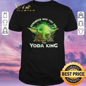 Original Remember who you are the Yoda King shirt sweater