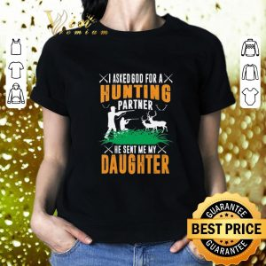 Premium I asked god for a hunting partner he sent me my daughter shirt