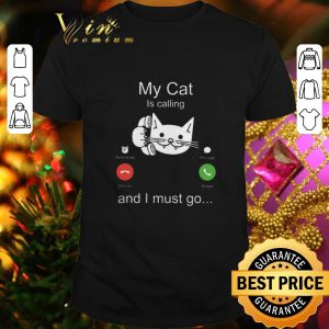 Premium My cat is calling remind me message decline accept and i must go shirt