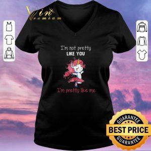 Premium Unicorn i'm not pretty like you i'm pretty like me shirt sweater