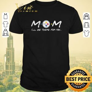 Pretty Pittsburgh Steelers Mom i'll be there for you Friends shirt sweater