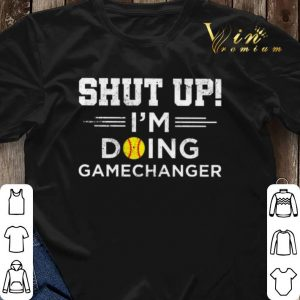 Softball shut up i'm doing gamechanger shirt sweater 2
