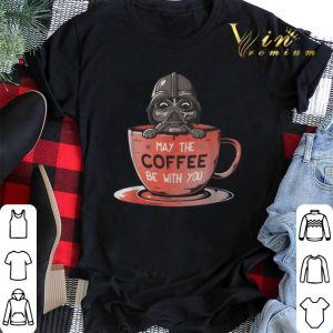 Star Wars Darth Vader may the coffee be with you shirt
