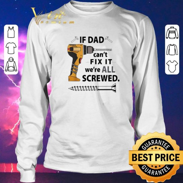 Top If Dad can't fix it we're all screwed shirt sweater