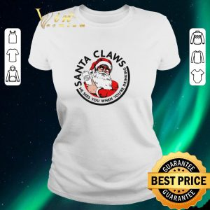 Top Santa Claws He Sees You When You're Drinking Christmas shirt sweater