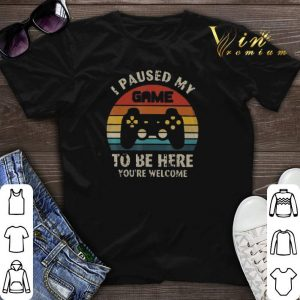 Vintage I paused my game to be here you're welcome shirt