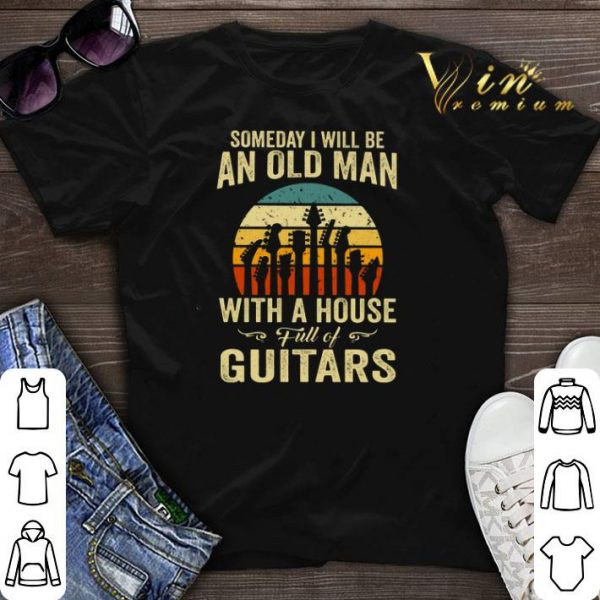 Vintage Someday i will be an old man with a house full of guitar shirt