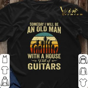 Vintage Someday i will be an old man with a house full of guitar shirt 2