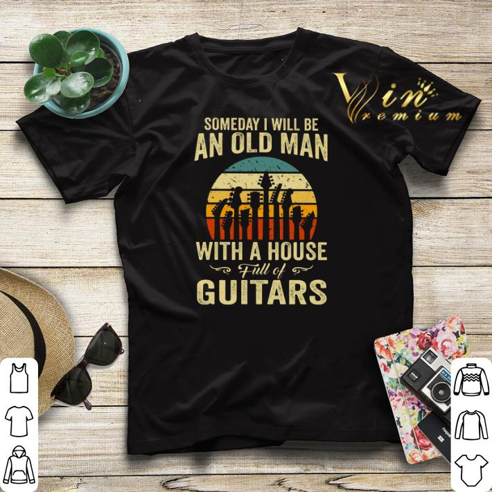 Vintage Someday i will be an old man with a house full of guitar shirt 4 - Vintage Someday i will be an old man with a house full of guitar shirt