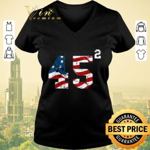 Awesome 45 Squared Trump 2020 Second Time President shirt sweater