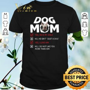 Bull Terrier dog mom yes he is my child no he isn't just a dog shirt sweater