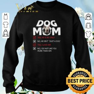 Bull Terrier dog mom yes he is my child no he isn't just a dog shirt sweater 2