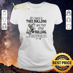 Funny All i need is this BULLDOG and that other BULLDOG shirt sweater 1