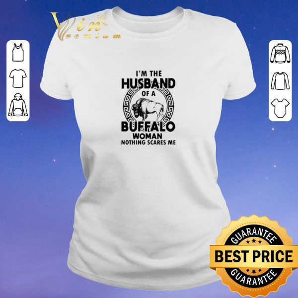 Funny I'm the husband of a buffalo woman nothing scares me shirt sweater