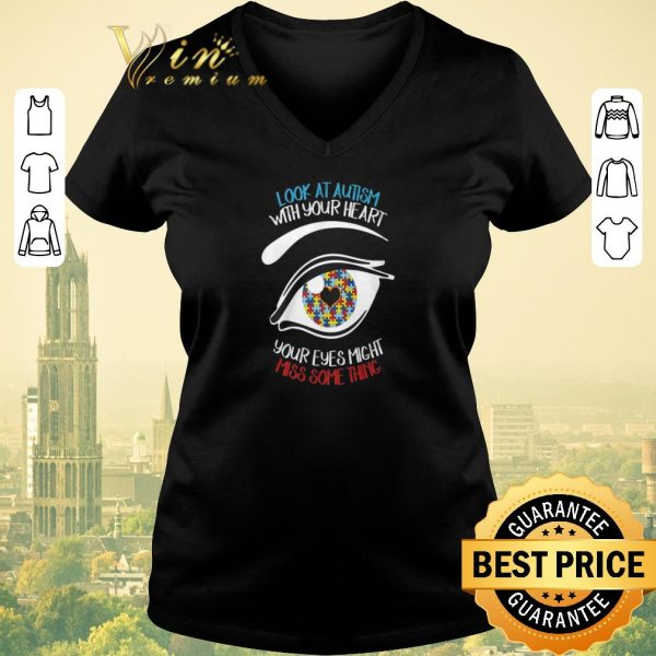 Hot Look at Autism with your heart your eyes might miss something shirt sweater