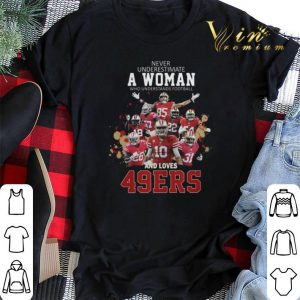 Never underestimate a woman who and loves San Francisco 49ers shirt sweater
