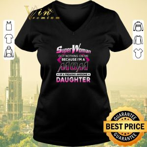 Nice Super woman got nothing on me because i'm a mom awesome daughter shirt sweater