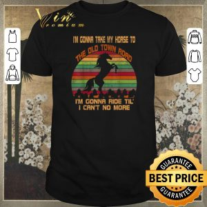 Nice Vintage I'm Gonna Take My Horse To The Old Town Road shirt sweater