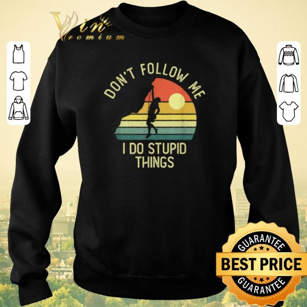 Nice Vintage Rock Climber Don't Follow Me I Do Stupid Things shirt sweater