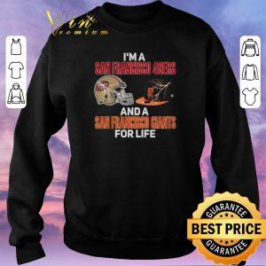 Original I'm a San Francisco 49ers and a San Francisco Giants for life shirt sweater 2