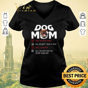 Premium Boxer dog mom yes he is my child no he isn't just a dog love him shirt sweater
