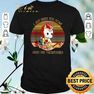 Premium Vintage Unicorn I Just Baked You Some Shut The Fucupcakes shirt sweater