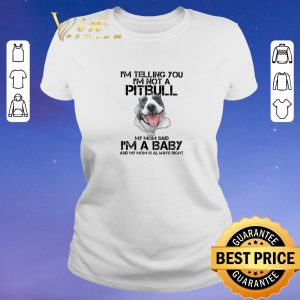 Pretty I'm telling you i'm not a Pitbull my mom said i'm a baby my mom shirt sweater