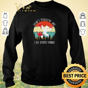 Top Don't follow me i do stupid things vintage Australia forest shirt sweater 2