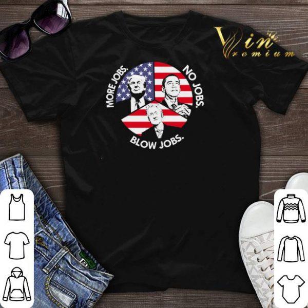 Trump More Jobs Obama No Jobs Bill Clinton Blow Jobs USA Flag shirt sweater