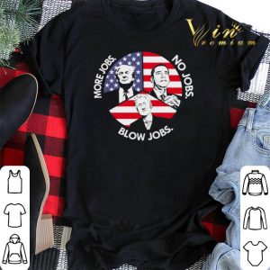 Trump More Jobs Obama No Jobs Bill Clinton Blow Jobs USA Flag shirt sweater 1