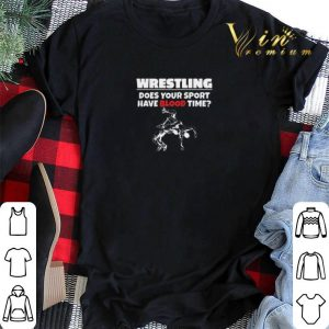 Wrestling does your sport have blood time shirt sweater