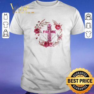 Awesome He died for me and so i love for him flowers shirt sweater