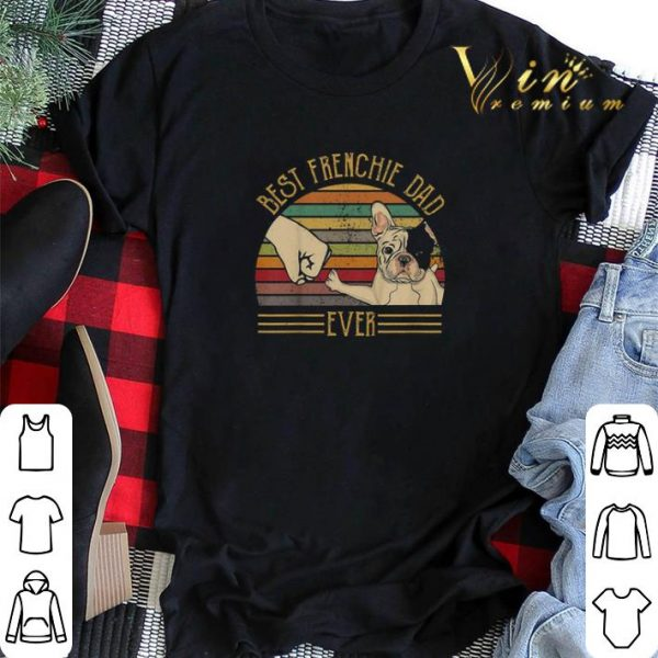 Best Frenchie Dad Ever Vintage shirt sweater
