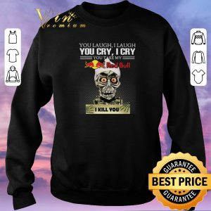 Hot Jeff Dunham you laugh I laugh you cry I cry you Red Bull Logo shirt sweater 2