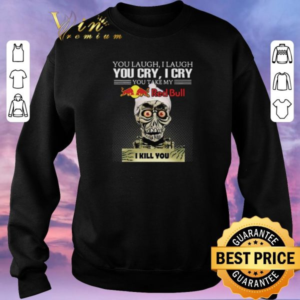 Hot Jeff Dunham you laugh I laugh you cry I cry you Red Bull Logo shirt sweater