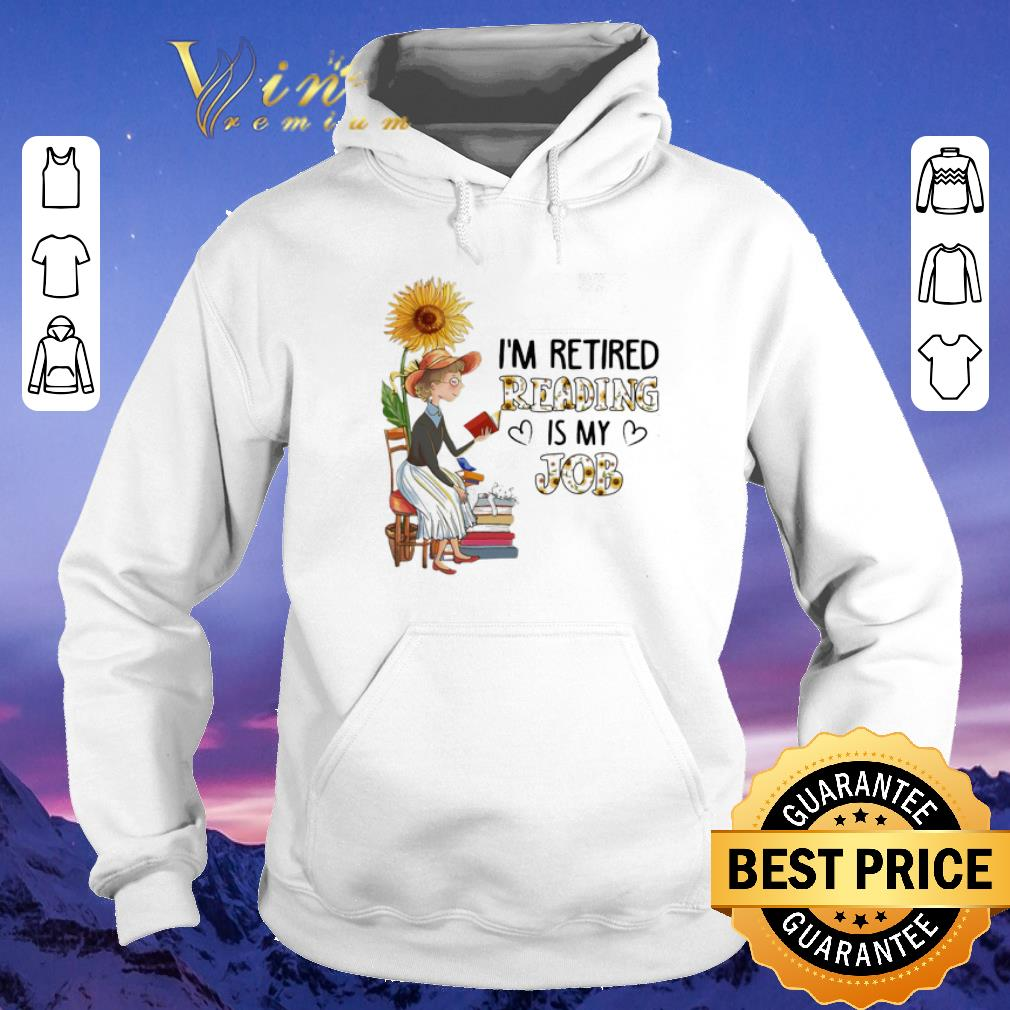 Nice I m retired reading is my job sunflower shirt sweater 4 - Nice I'm retired reading is my job sunflower shirt sweater