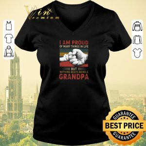 Top I am proud of many things in life but nothing beats being a grandpa vintage shirt sweater