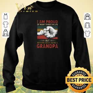 Top I am proud of many things in life but nothing beats being a grandpa vintage shirt sweater 2