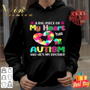 A Big Piece Of My Heart Has Autism And He's My Brother Gift shirt