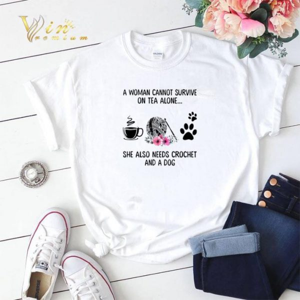 A woman cannot survive on tea alone she also needs crochet and a dog shirt sweater