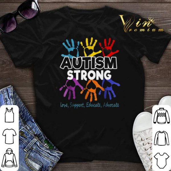 Autism awareness strong love support educate advocate shirt
