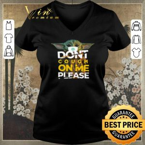 Awesome Baby Yoda don't cough on me please Star Wars shirt sweater